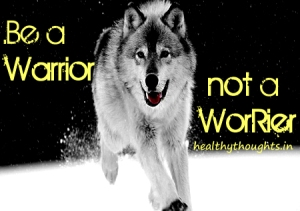 Be-a-warrior-not-a-worrier