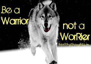 Be-a-warrior-not-a-worrier